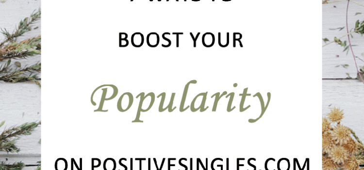 How to Boost Popularity on PositiveSingles